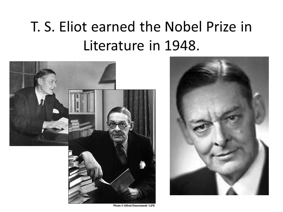T. S. Eliot earned the Nobel Prize in Literature in 1948.