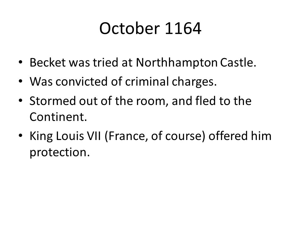 October 1164 Becket was tried at Northhampton Castle.