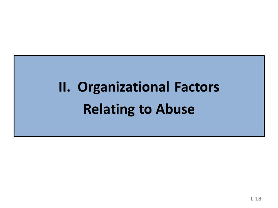 II. Organizational Factors Relating to Abuse