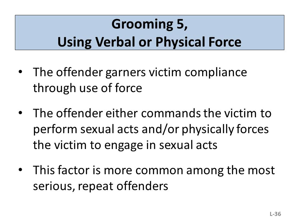 Grooming 5, Using Verbal or Physical Force