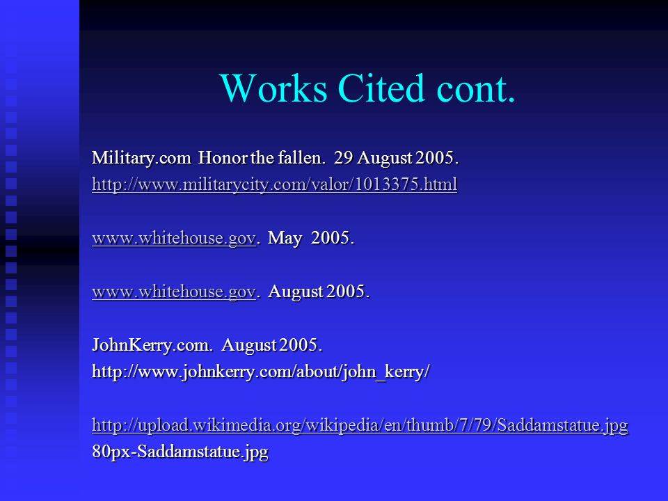 Works Cited cont. Military.com Honor the fallen. 29 August 2005.