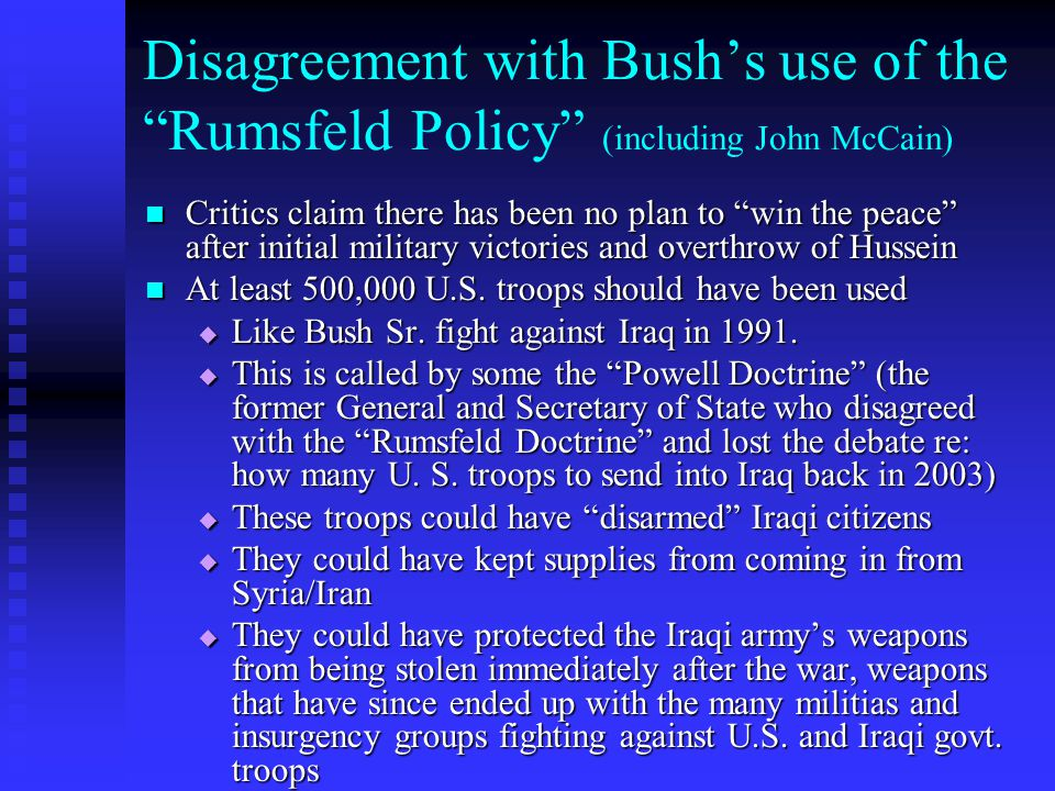 Disagreement with Bush's use of the Rumsfeld Policy (including John McCain)