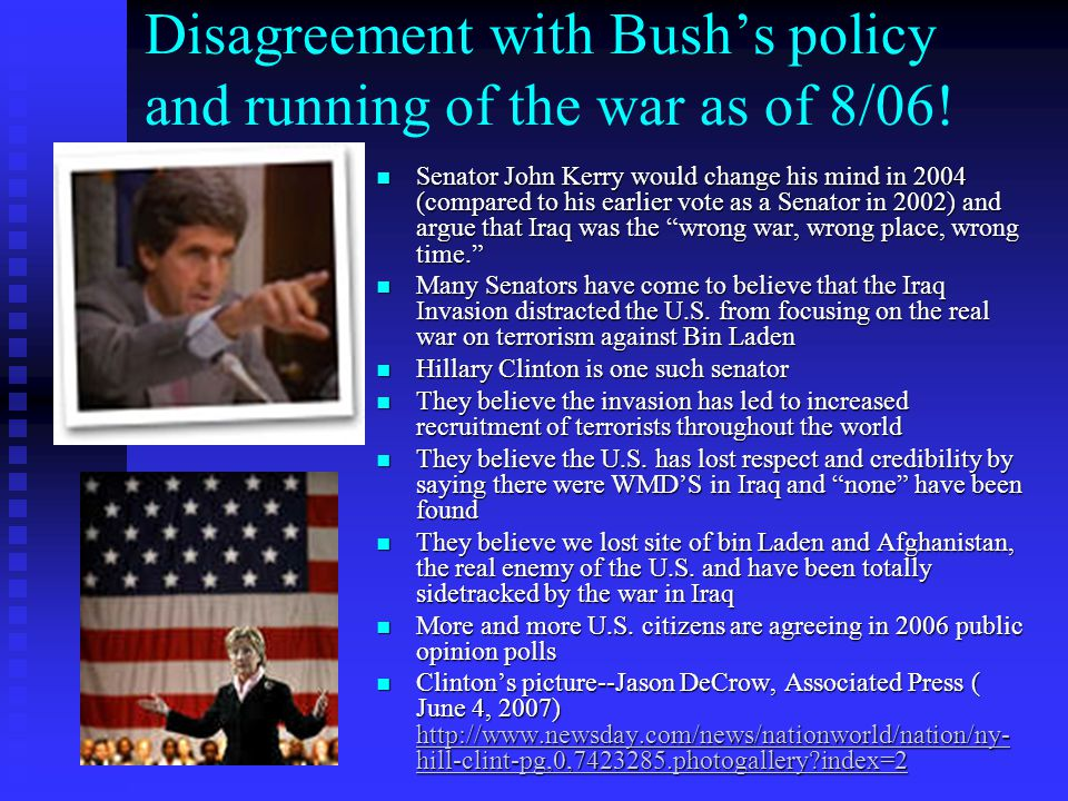 Disagreement with Bush's policy and running of the war as of 8/06!