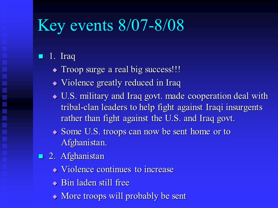 Key events 8/07-8/08 1. Iraq Troop surge a real big success!!!
