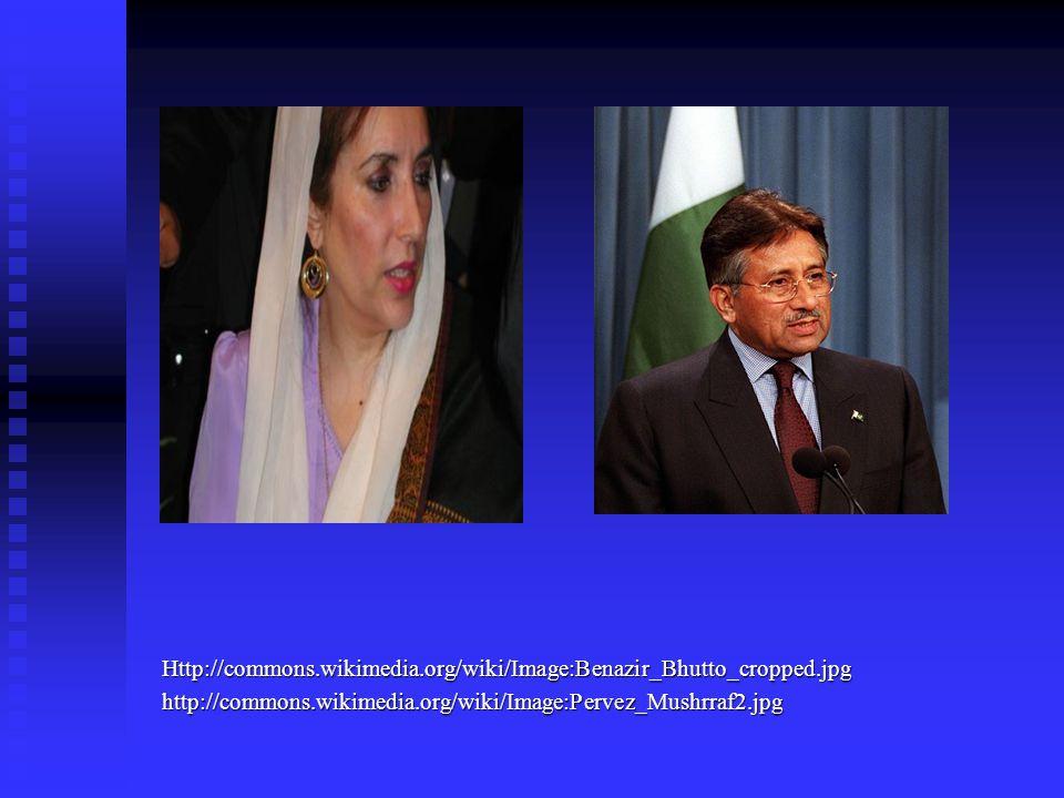 Http://commons.wikimedia.org/wiki/Image:Benazir_Bhutto_cropped.jpg http://commons.wikimedia.org/wiki/Image:Pervez_Mushrraf2.jpg.