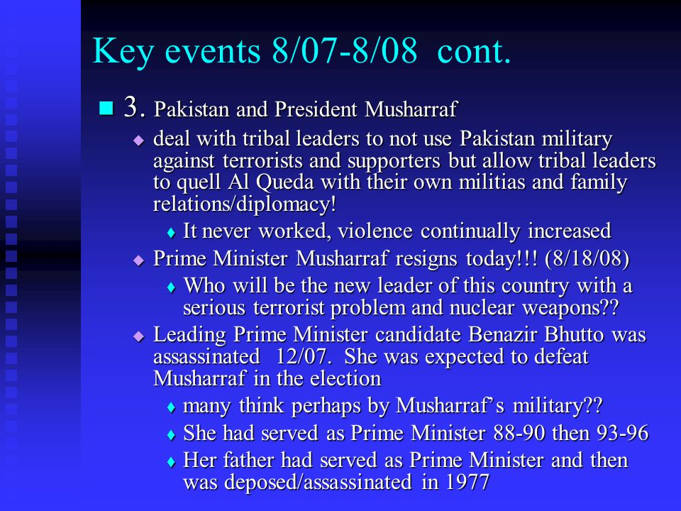 Key events 8/07-8/08 cont. 3. Pakistan and President Musharraf