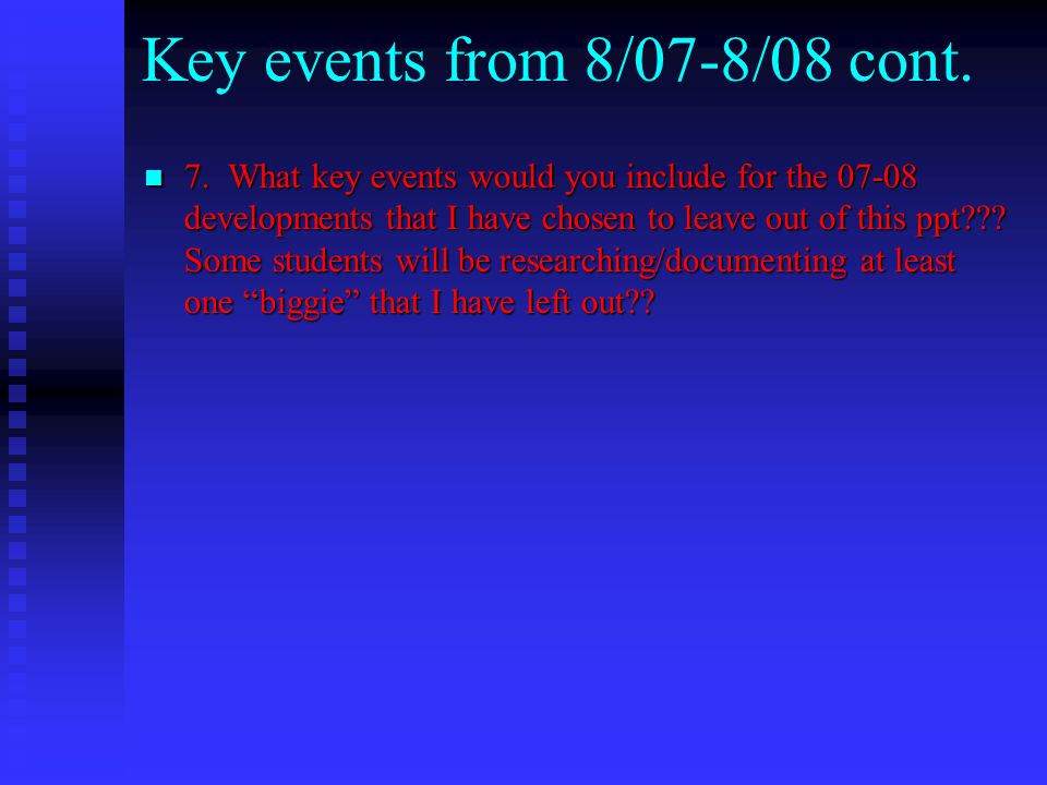 Key events from 8/07-8/08 cont.