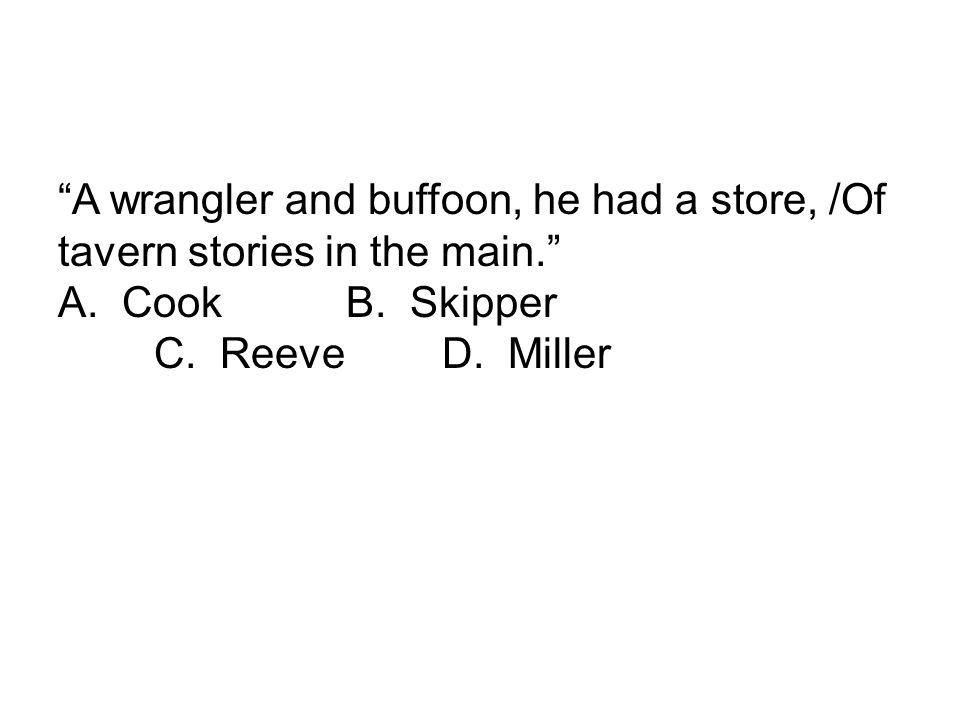 A wrangler and buffoon, he had a store, /Of tavern stories in the main.