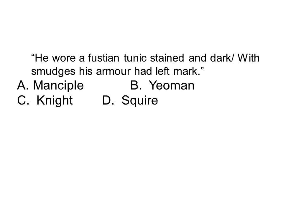 Manciple B. Yeoman C. Knight D. Squire