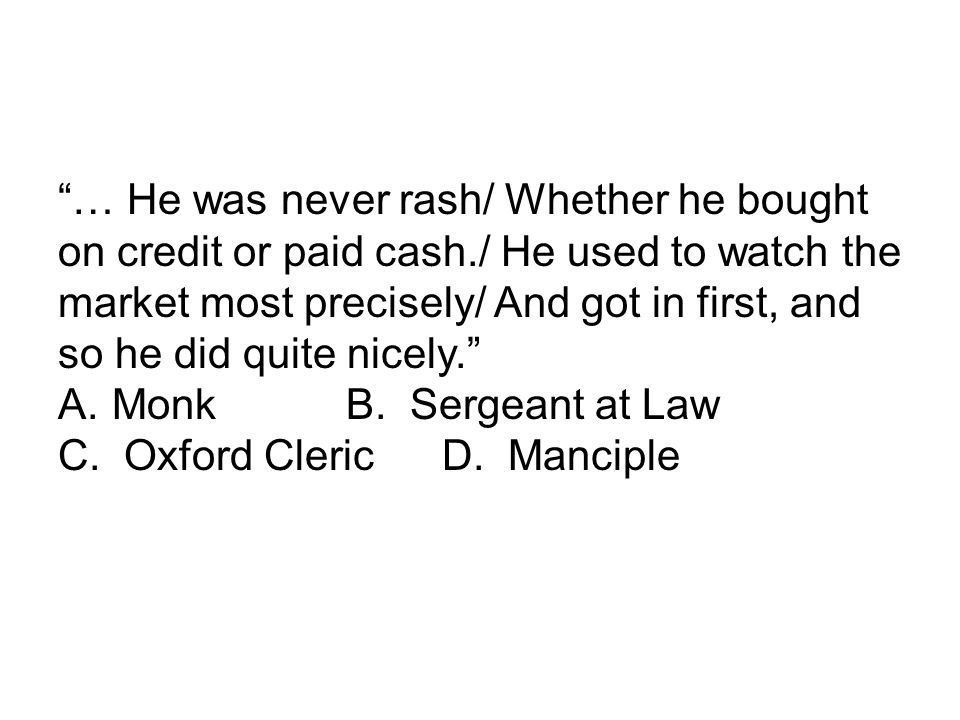 … He was never rash/ Whether he bought on credit or paid cash