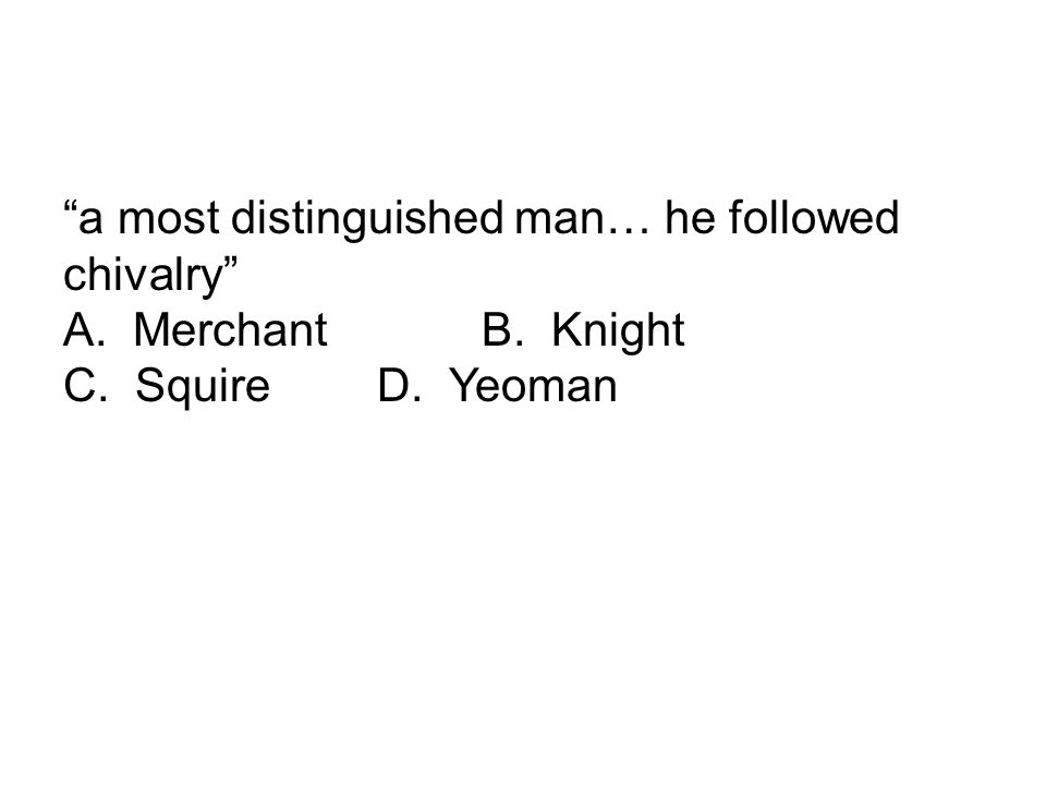 a most distinguished man… he followed chivalry A. Merchant B