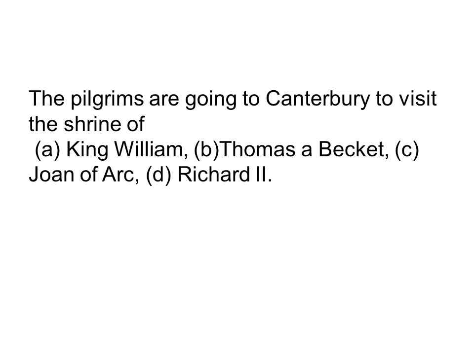 The pilgrims are going to Canterbury to visit the shrine of