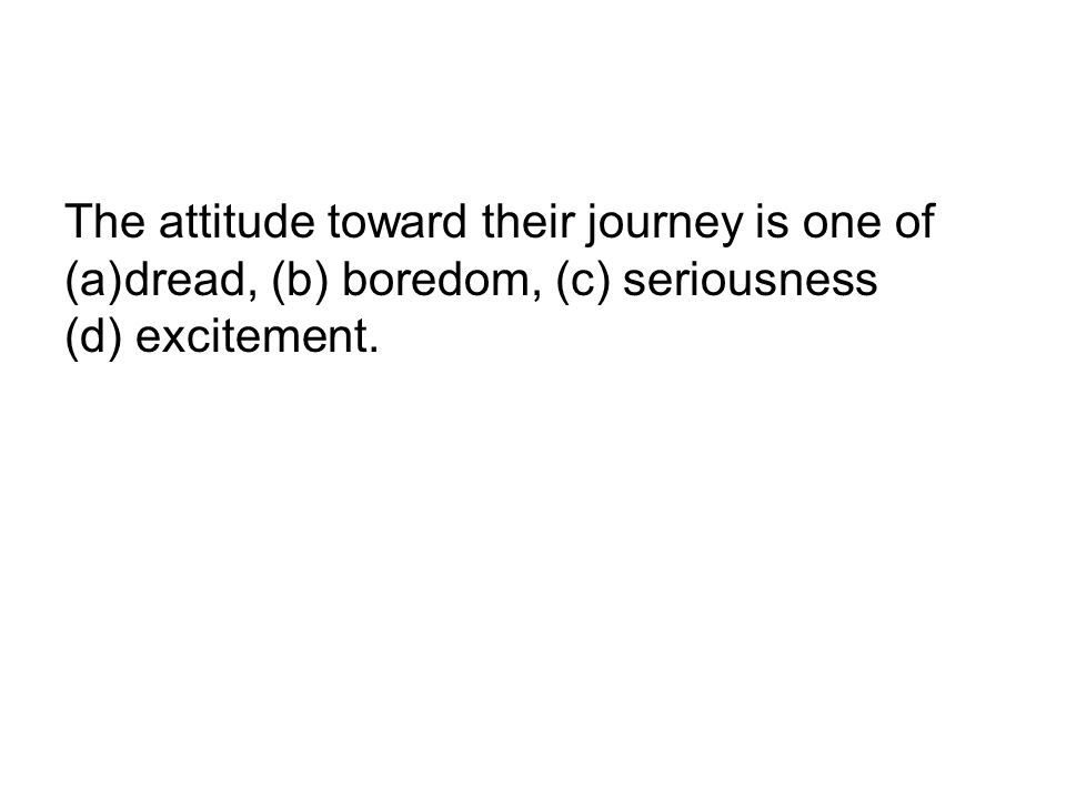 The attitude toward their journey is one of