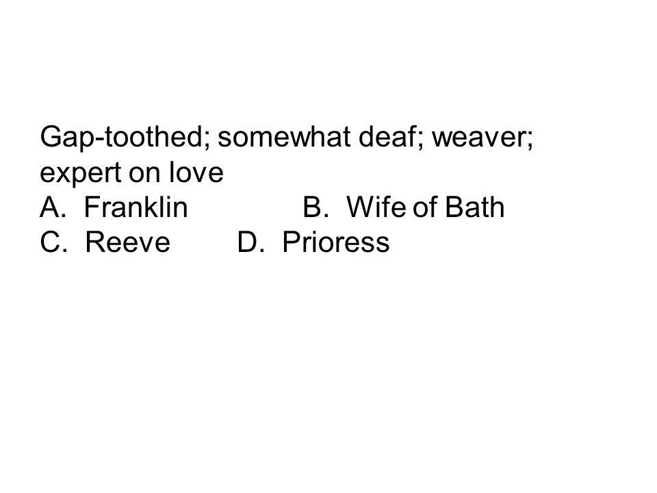 Gap-toothed; somewhat deaf; weaver; expert on love