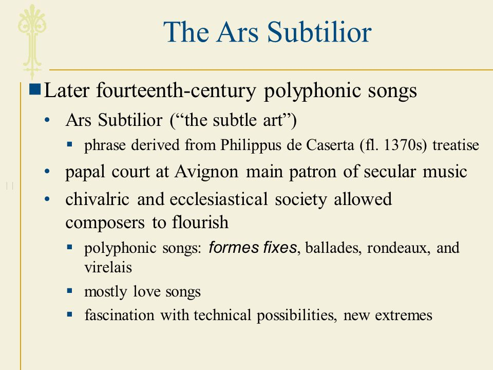 The Ars Subtilior Later fourteenth-century polyphonic songs