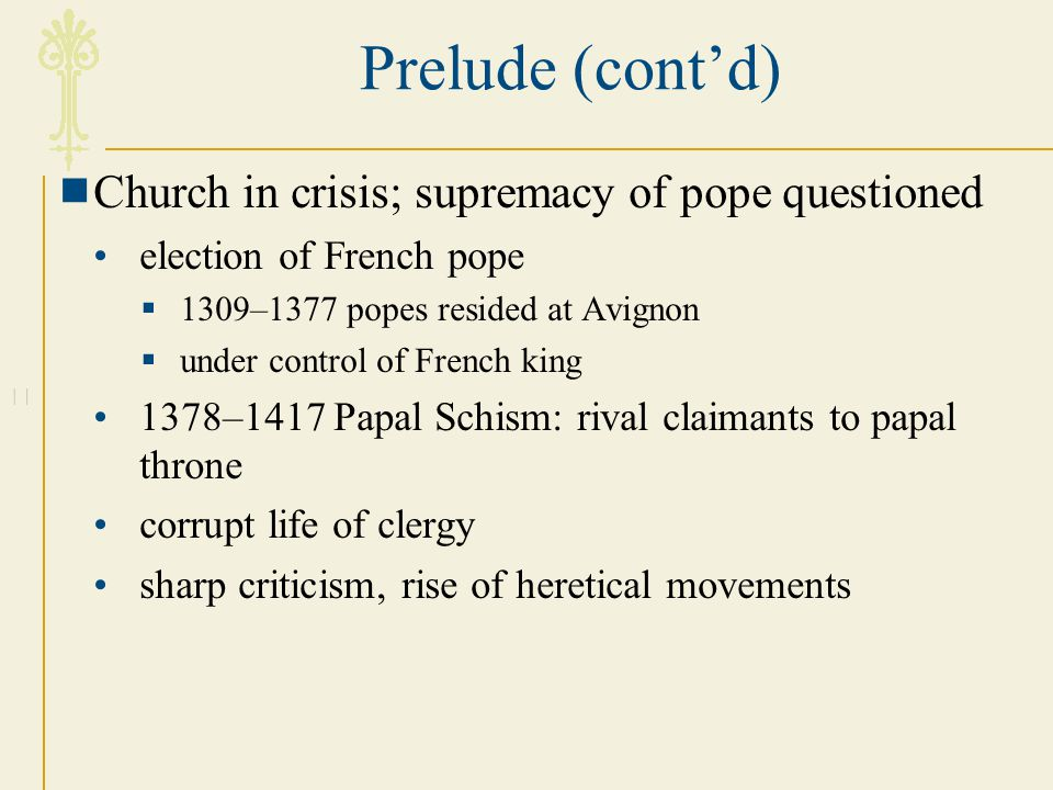 Prelude (cont'd) Church in crisis; supremacy of pope questioned