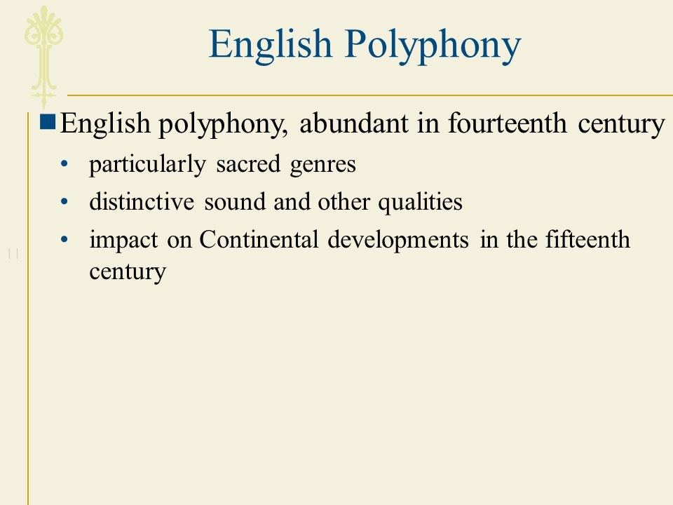 English Polyphony English polyphony, abundant in fourteenth century