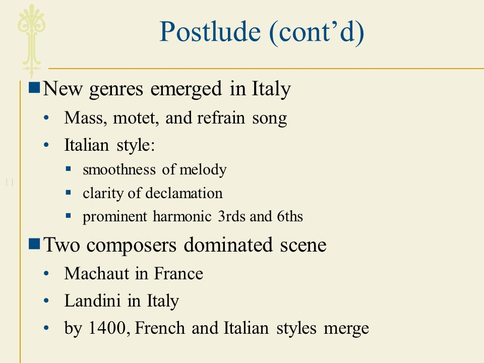 Postlude (cont'd) New genres emerged in Italy