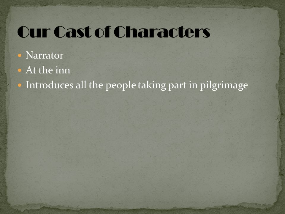 Our Cast of Characters Narrator At the inn