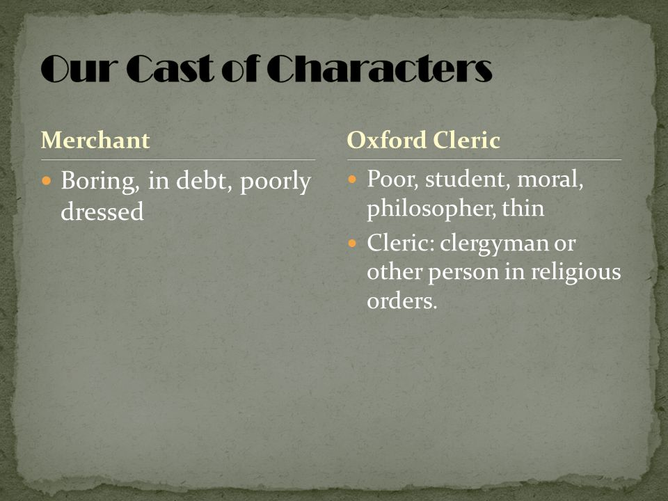 Our Cast of Characters Boring, in debt, poorly dressed Merchant