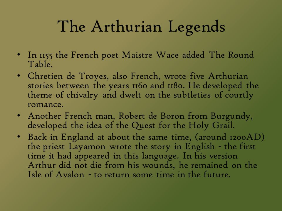 The Arthurian Legends In 1155 the French poet Maistre Wace added The Round Table.