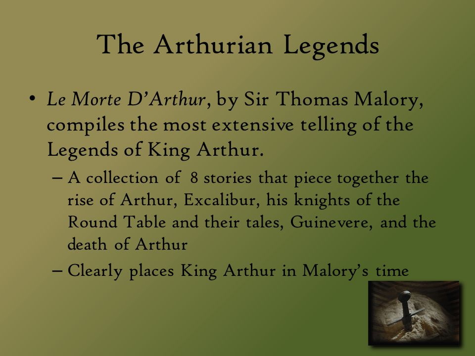 The Arthurian Legends Le Morte D'Arthur, by Sir Thomas Malory, compiles the most extensive telling of the Legends of King Arthur.