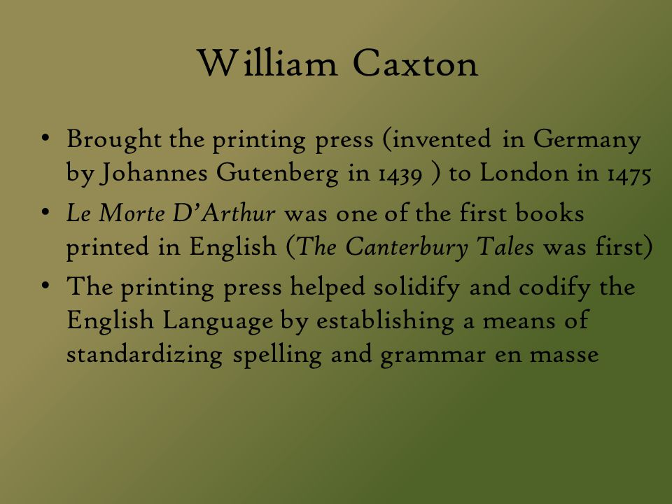 William Caxton Brought the printing press (invented in Germany by Johannes Gutenberg in 1439 ) to London in 1475.