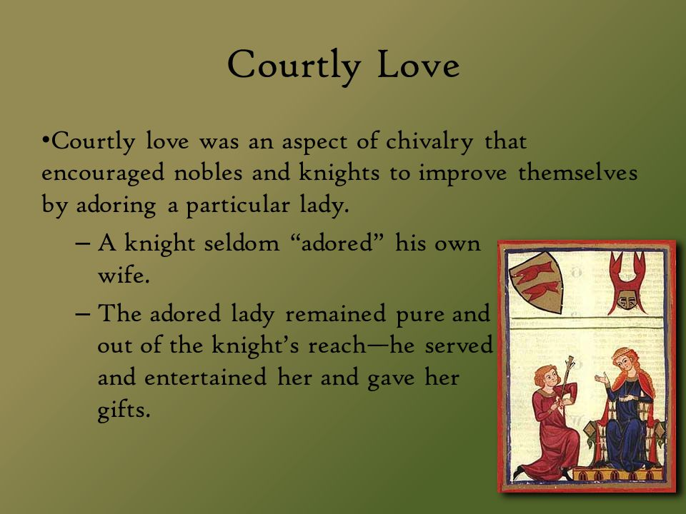 Courtly Love Courtly love was an aspect of chivalry that encouraged nobles and knights to improve themselves by adoring a particular lady.