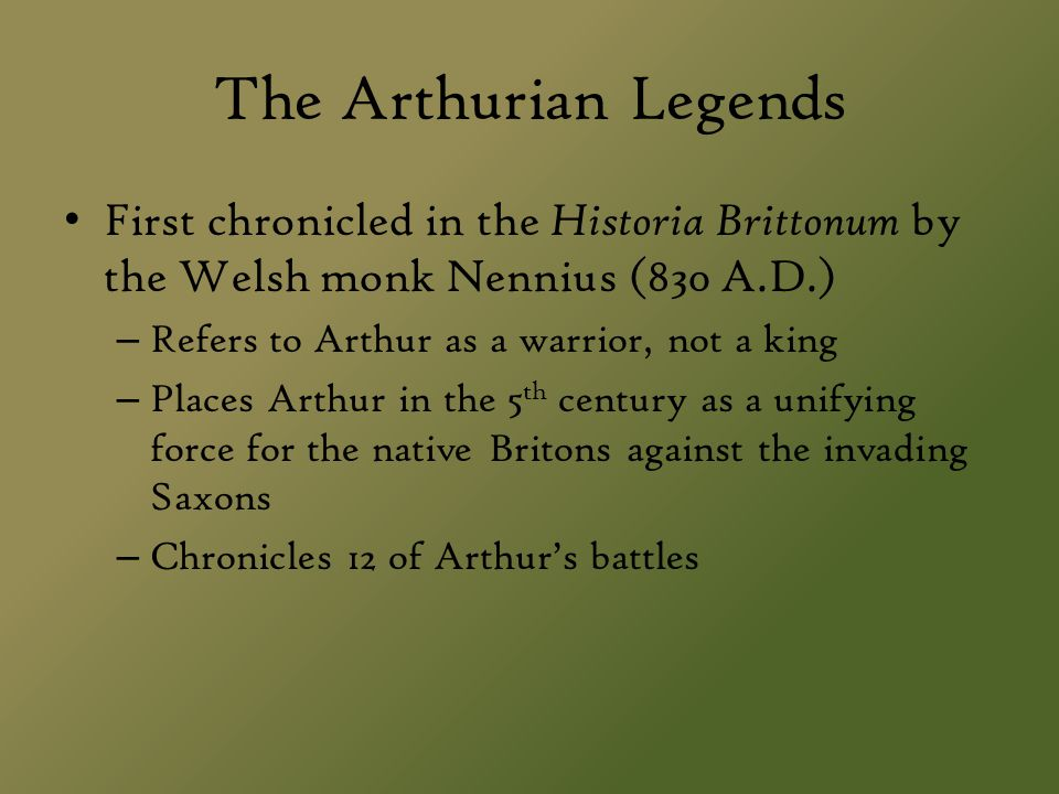 The Arthurian Legends First chronicled in the Historia Brittonum by the Welsh monk Nennius (830 A.D.)