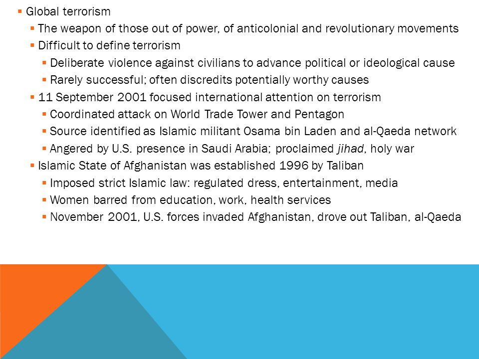 Global terrorism The weapon of those out of power, of anticolonial and revolutionary movements. Difficult to define terrorism.