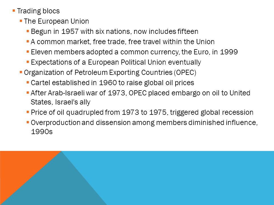 Trading blocs The European Union. Begun in 1957 with six nations, now includes fifteen. A common market, free trade, free travel within the Union.