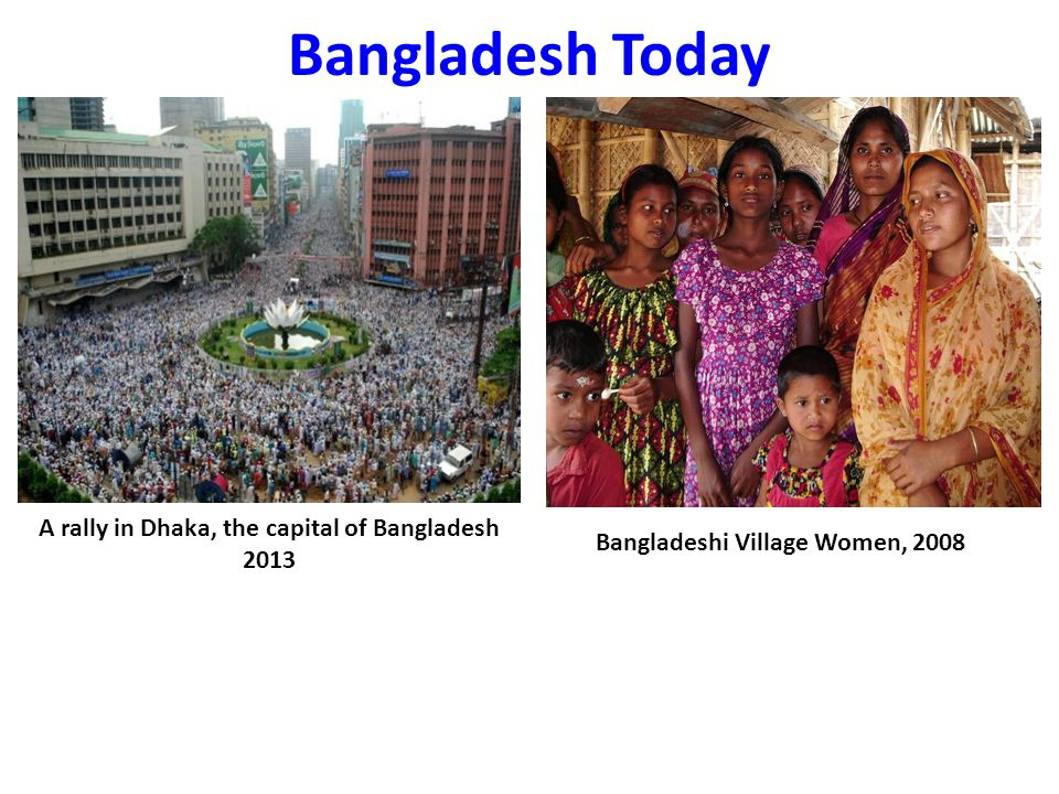 Bangladesh Today A rally in Dhaka, the capital of Bangladesh 2013