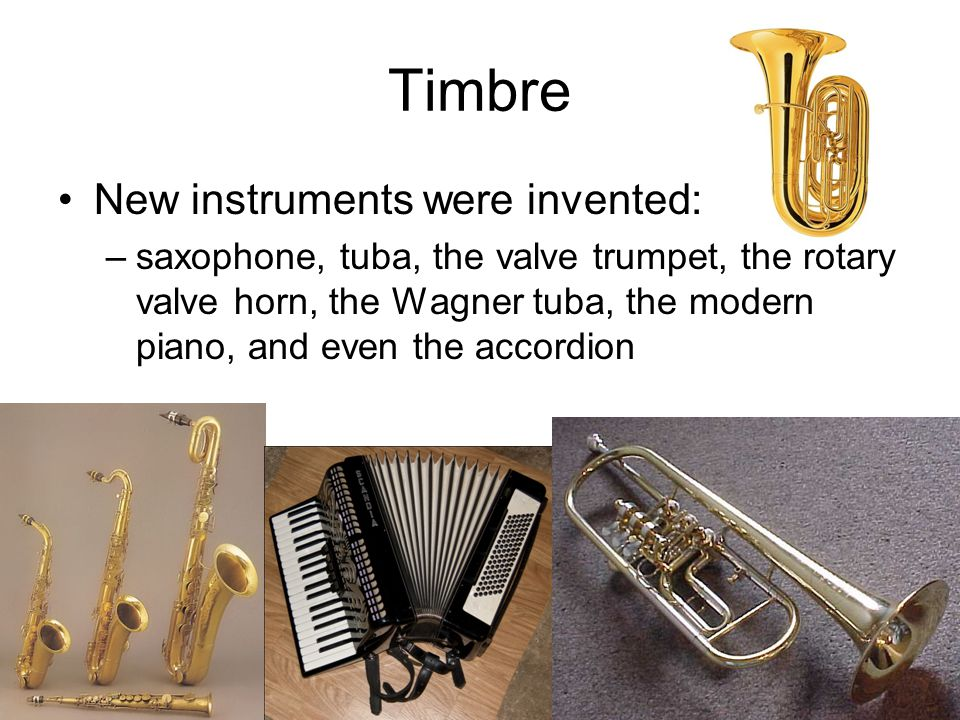 Timbre New instruments were invented: