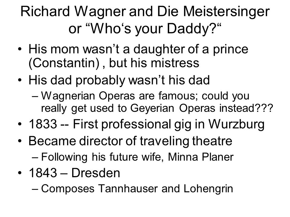 Richard Wagner and Die Meistersinger or Who's your Daddy