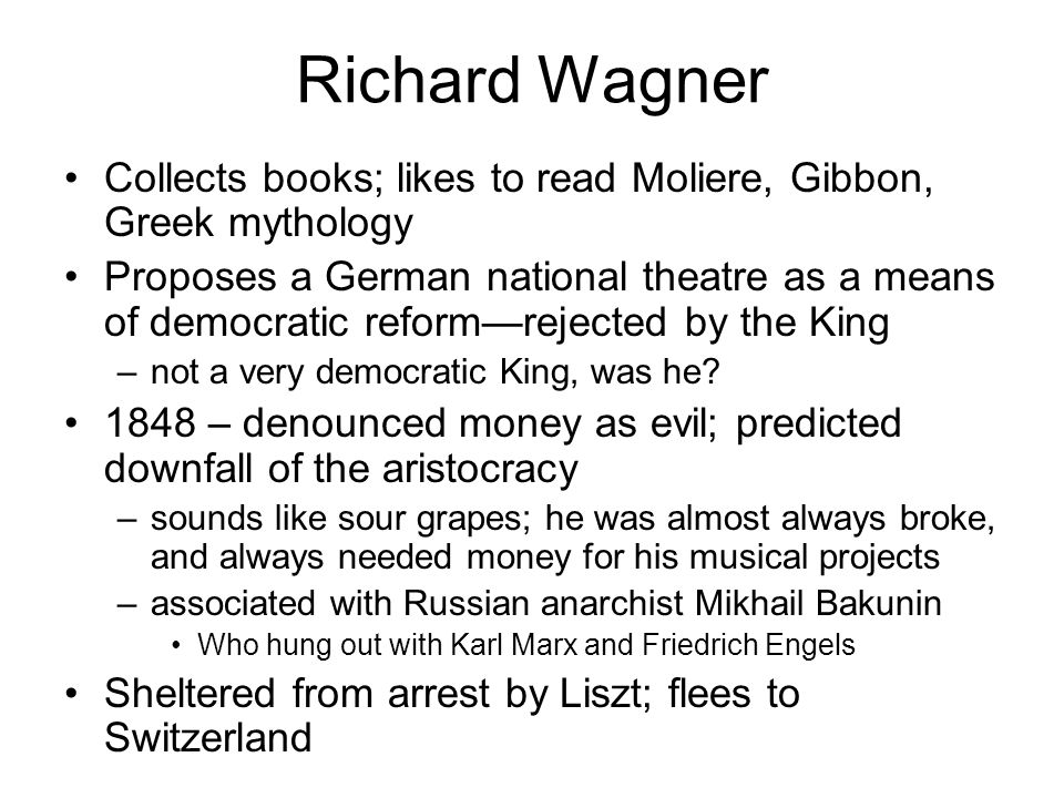 Richard Wagner Collects books; likes to read Moliere, Gibbon, Greek mythology.
