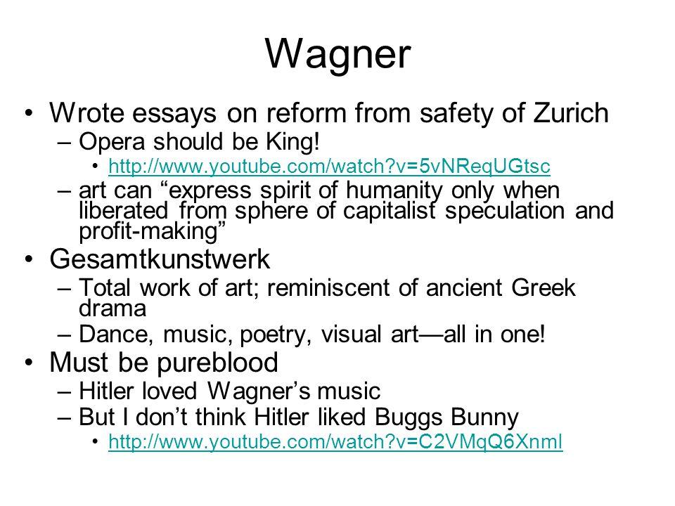 Wagner Wrote essays on reform from safety of Zurich Gesamtkunstwerk