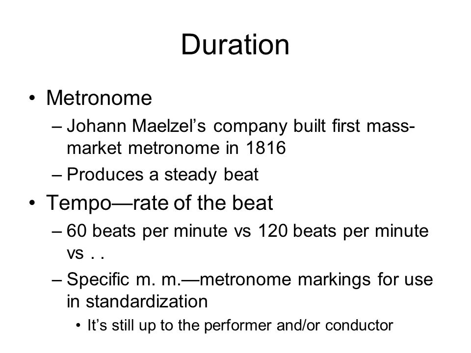 Duration Metronome Tempo—rate of the beat
