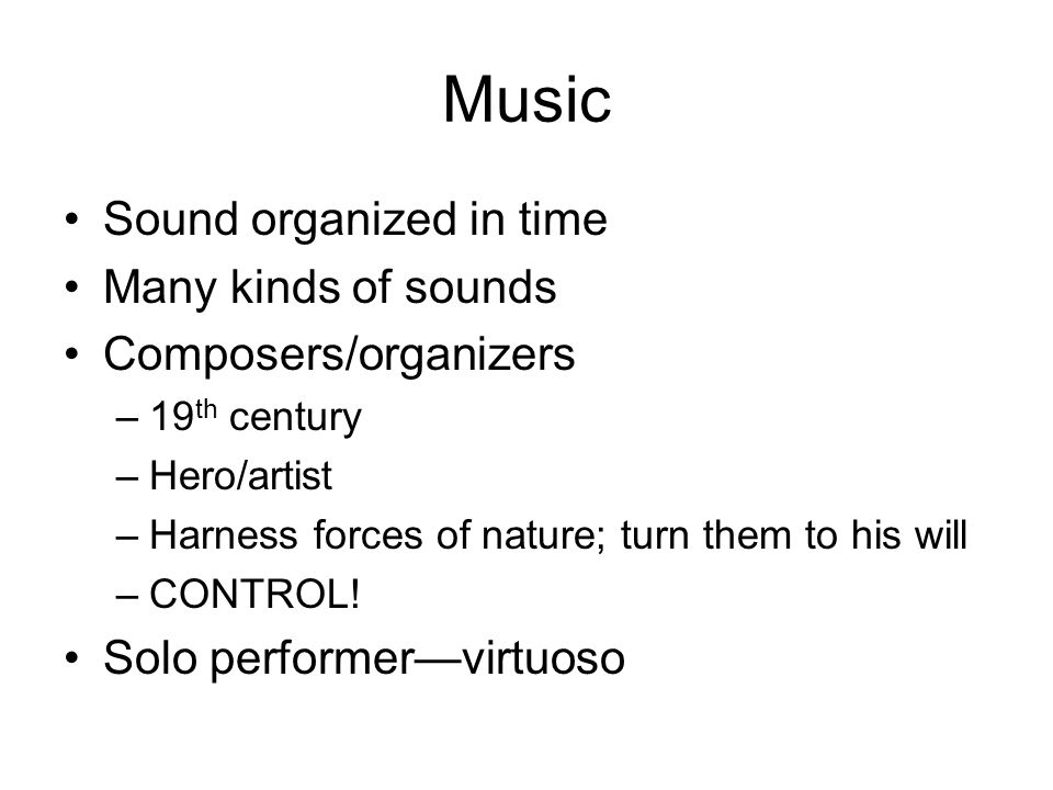 Music Sound organized in time Many kinds of sounds