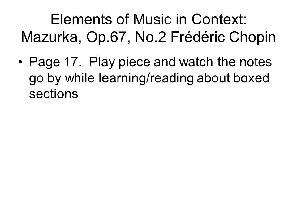Elements of Music in Context: Mazurka, Op.67, No.2 Frédéric Chopin