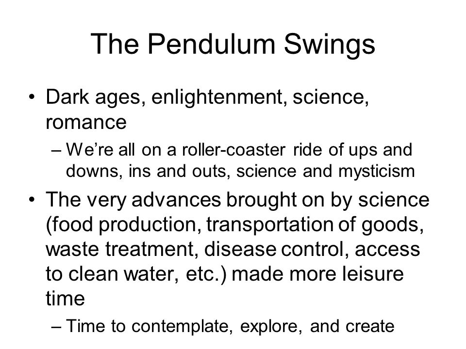 The Pendulum Swings Dark ages, enlightenment, science, romance