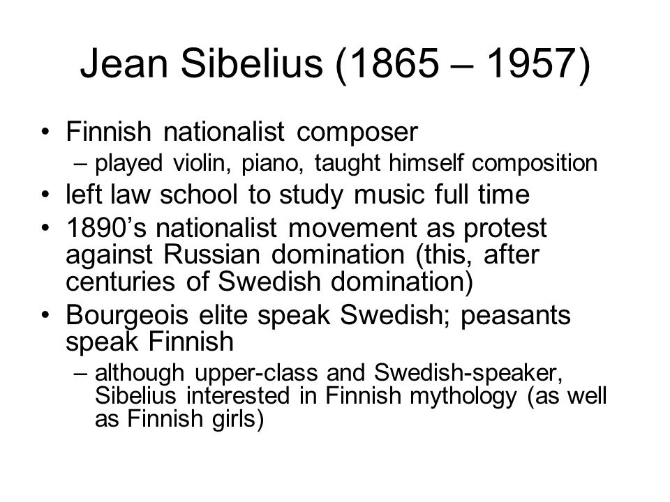 Jean Sibelius (1865 – 1957) Finnish nationalist composer