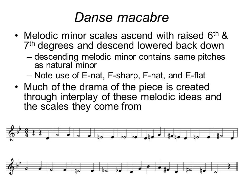 Danse macabre Melodic minor scales ascend with raised 6th & 7th degrees and descend lowered back down.