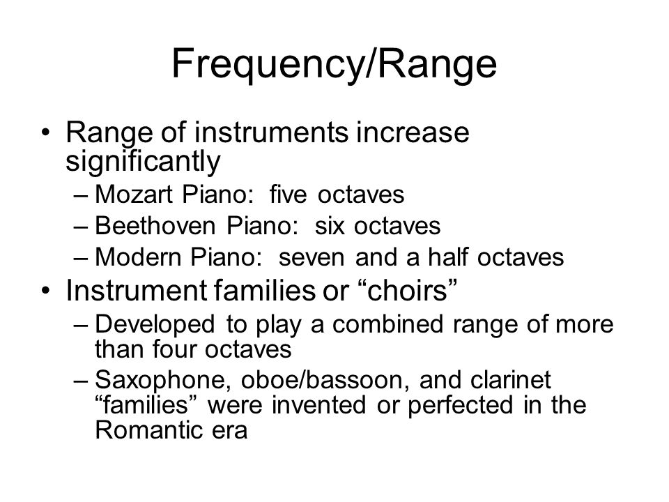Frequency/Range Range of instruments increase significantly