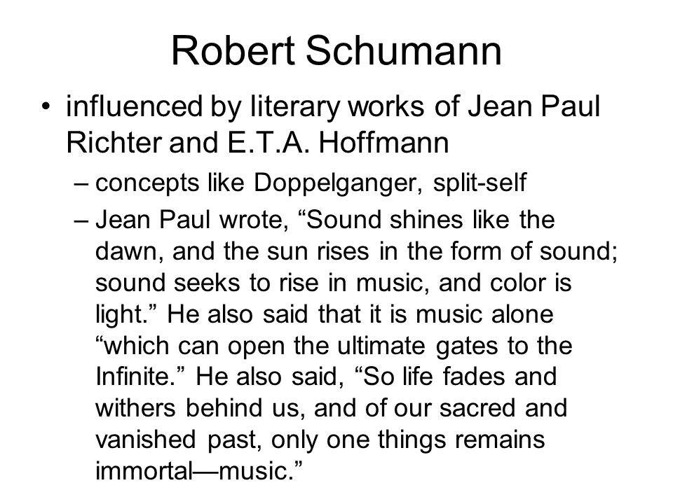 Robert Schumann influenced by literary works of Jean Paul Richter and E.T.A. Hoffmann. concepts like Doppelganger, split-self.