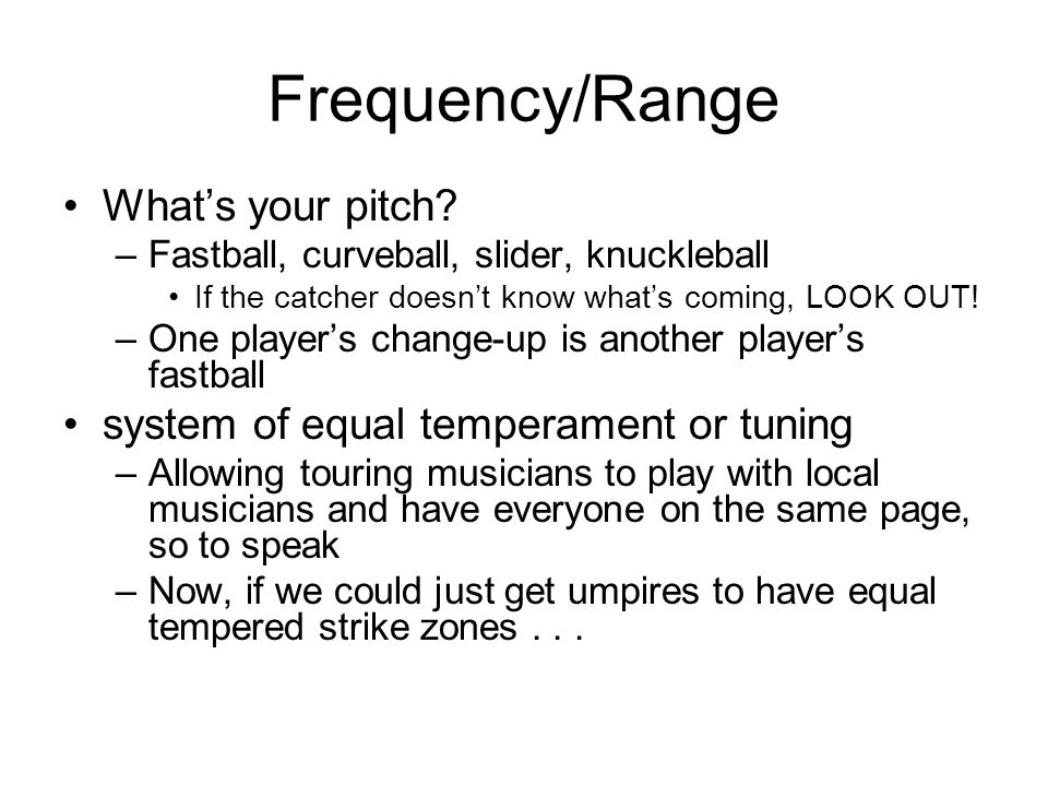 Frequency/Range What's your pitch