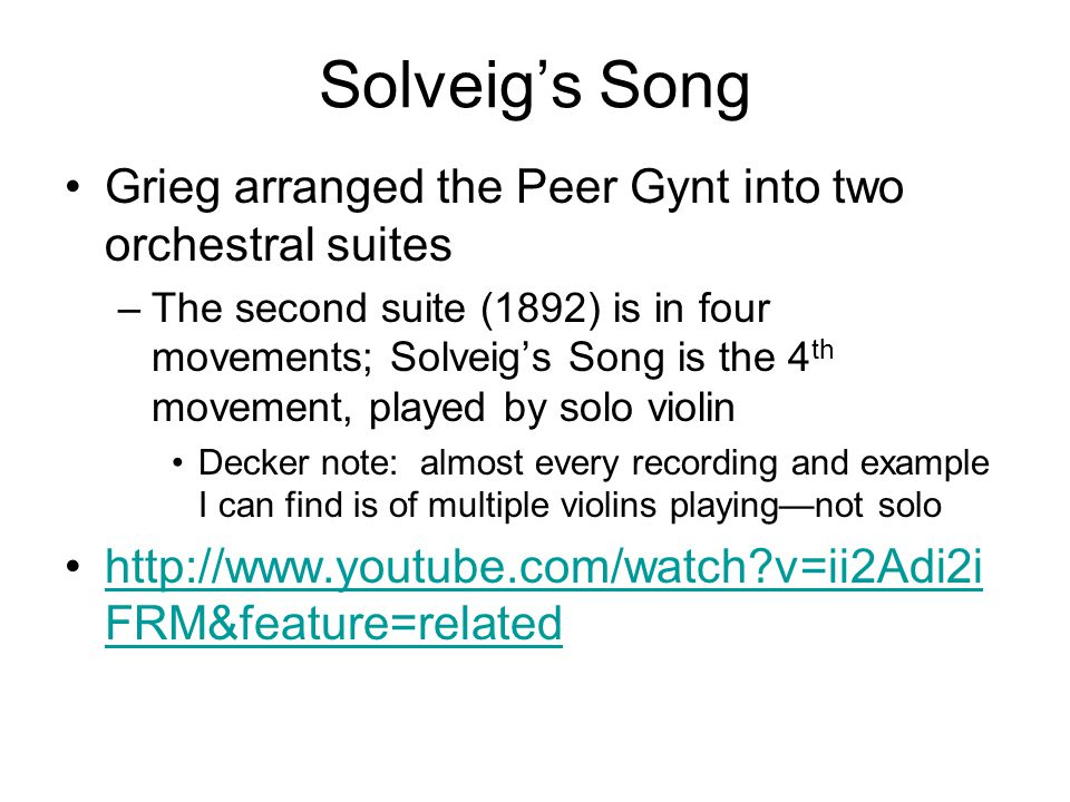 Solveig's Song Grieg arranged the Peer Gynt into two orchestral suites