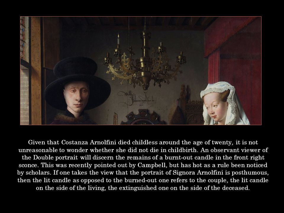Given that Costanza Arnolfini died childless around the age of twenty, it is not unreasonable to wonder whether she did not die in childbirth.