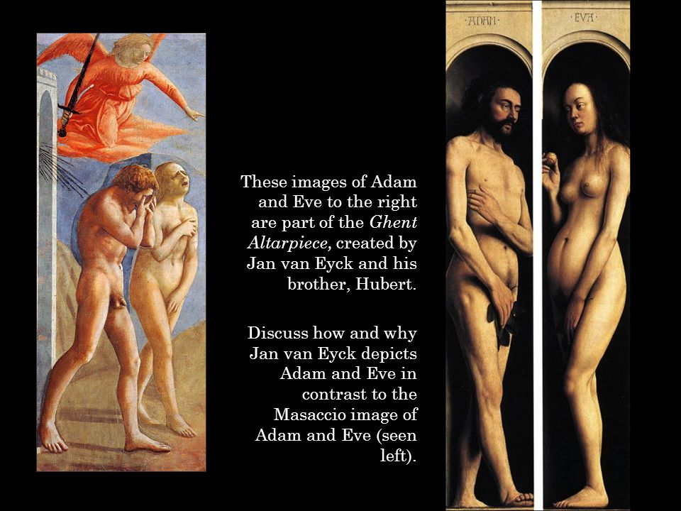 These images of Adam and Eve to the right are part of the Ghent Altarpiece, created by Jan van Eyck and his brother, Hubert.