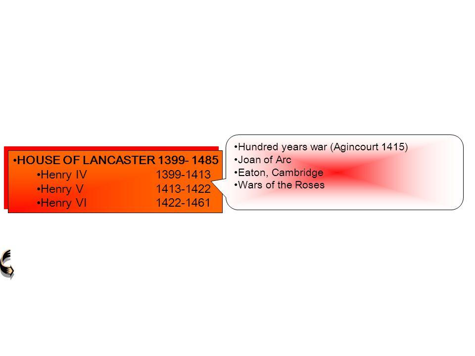 HOUSE OF LANCASTER 1399- 1485 Henry IV 1399-1413 Henry V 1413-1422