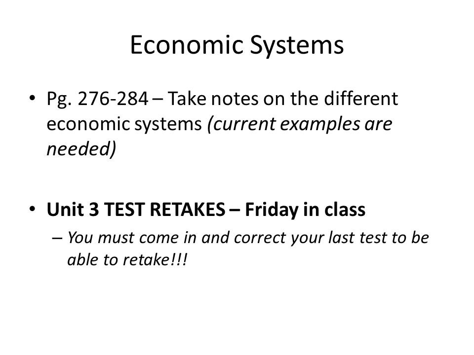 Economic Systems Pg. 276-284 – Take notes on the different economic systems (current examples are needed)